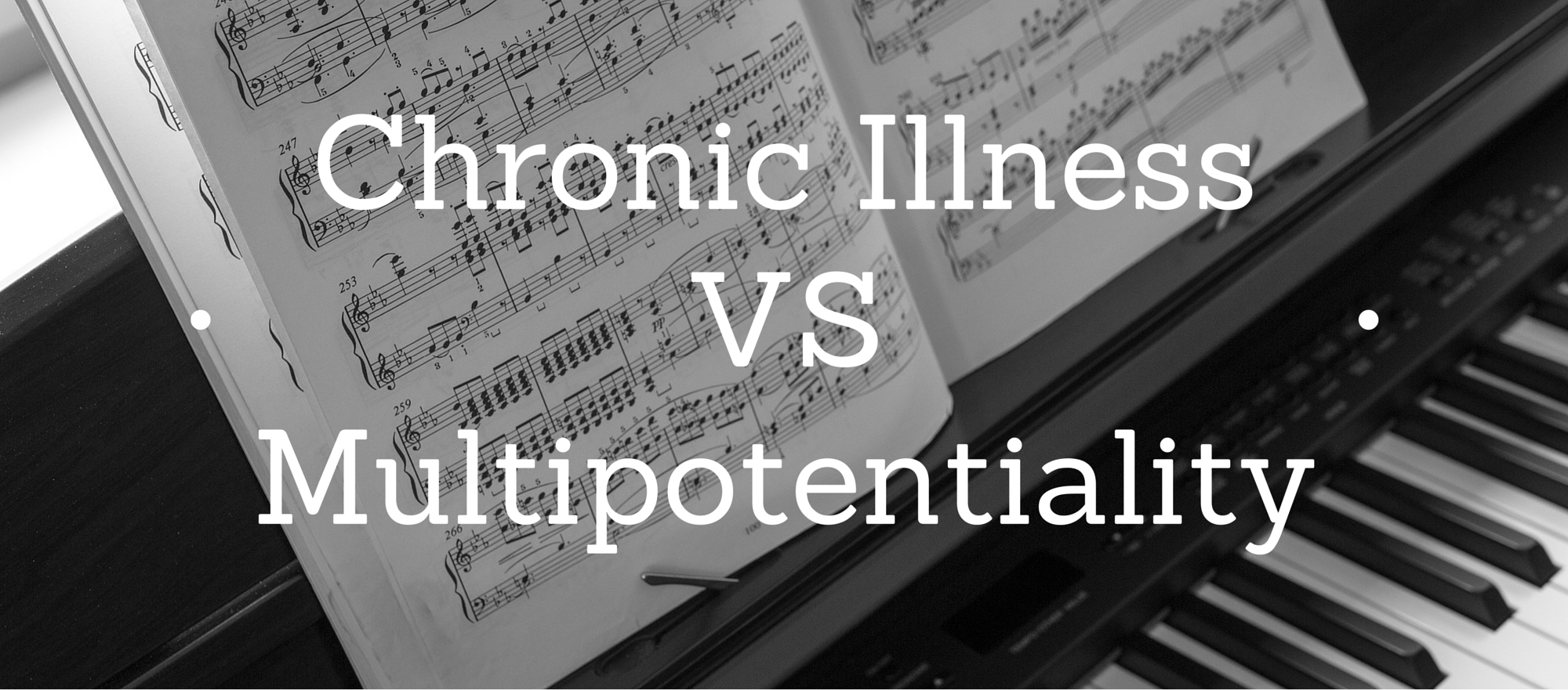 Chronic Illness VS Multipotentiality